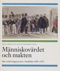 Människovärdet och makten : om civiliseringsprocessen i Stockholm 1600-1850