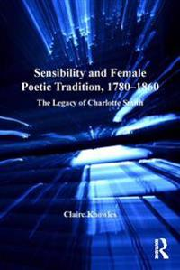 Sensibility and Female Poetic Tradition, 1780-1860