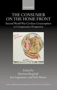 The Consumer on the Home Front: Second World War Civilian Consumption in Comparative Perspective