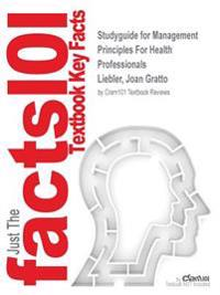 Studyguide for Management Principles for Health Professionals by Liebler, Joan Gratto, ISBN 9781449614683
