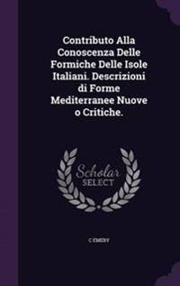 Contributo Alla Conoscenza Delle Formiche Delle Isole Italiani. Descrizioni Di Forme Mediterranee Nuove O Critiche.