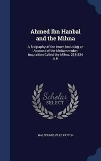 Ahmed Ibn Hanbal and the Mihna