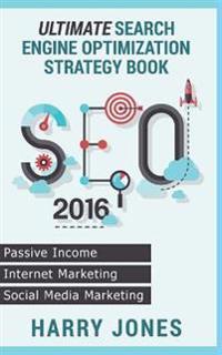 Seo 2016: Ultimate Search Engine Optimization Strategy Book ? Internet Marketing, Passive Income, Social Media Marketing