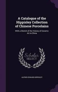 A Catalogue of the Hippisley Collection of Chinese Porcelains