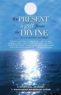 The Present: A Gift from the Divine: A Tribute to the Master H.H. Sri Sri Ravi Shankar