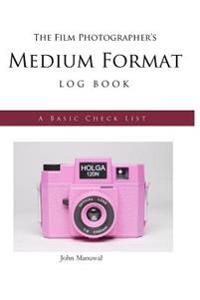 The Film Photographer's Medium Format Log Book: A Basic Check List