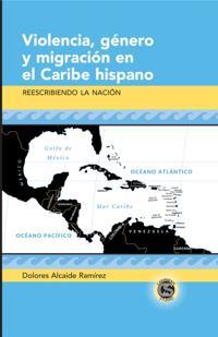 Violencia, genero y migracion en el Caribe hispano