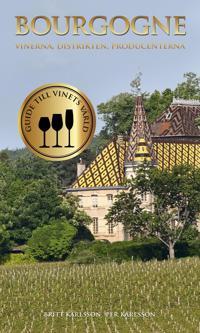 Bourgogne : Vinerna, distrikten, producenterna