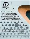Integrating Innovation in Architecture: Design, Methods and Technology for Progressive Practice and Research