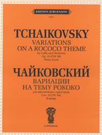 Variations On a Rococo Theme for Cello and Orchestra. Op. 33 (CW59). Piano Score. Ed. by W. Fitzenhagen.