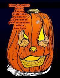 Livro de Colorir Gotico Escuro Misterioso Pumpkins 20 Desenhos Pelo Surrealista Artista Grace Divine