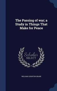 The Passing of War; A Study in Things That Make for Peace