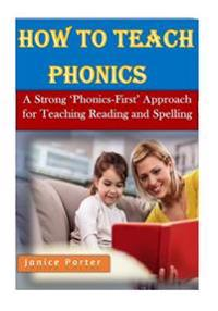 How to Teach Phonics: A Strong 'Phonics-First' Approach for Teaching Reading and Spelling