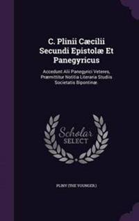 C. Plinii Caecilii Secundi Epistolae Et Panegyricus