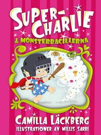 Super-Charlie och monsterbacillerna - Camilla Läckberg, Millis Sarri   Laserbodysculptingpittsburgh.com