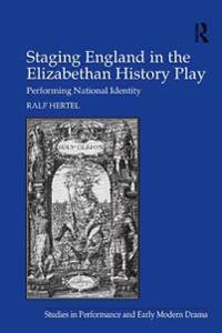 Staging England in the Elizabethan History Play