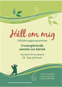 Håll om mig : utbildningsprogrammet - livsavgörande samtal om kärlek