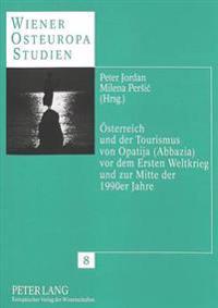 Oesterreich Und Der Tourismus Von Opatija (Abbazia) VOR Dem Ersten Weltkrieg Und Zur Mitte Der 1990er Jahre
