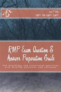 Rmp Exam Question & Answer Preparation Guide: 300 Knowledge and Situational Questions with Detailed Solutions and Rationale