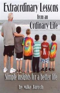 Extraordinary Lessons from an Ordinary Life: Simple Insights for a Better Life