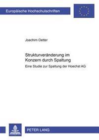 Strukturveraenderung Im Konzern Durch Spaltung: Eine Studie Zur Spaltung Der Hoechst AG