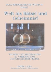 Welt ALS Raetsel Und Geheimnis?: Studien Und Materialien Zu Umberto Ecos Foucaultschem Pendel
