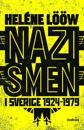 Nazismen i Sverige 1924-1979 : Pionjärerna, partierna, propagandan