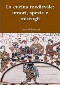 La Cucina Medievale: Umori, Spezie e Miscugli