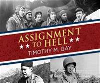Assignment to Hell: The War Against Nazi Germany with Correspondents Walter Cronkite, Andy Rooney, A.J. Liebling, Homer Bigart and Hal Boy