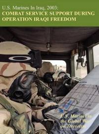 U.S. Marines in Iraq, 2003: Combat Service Support During Operation Iraqi Freedom (U.S. Marines in the Global War on Terrorism)