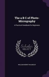 The A B C of Photo-Micrography