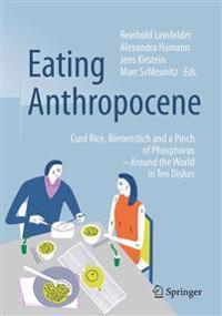 Eating Anthropocene: Curd Rice, Bienenstich and a Pinch of Phosphorus - Around the World in Ten Dishes