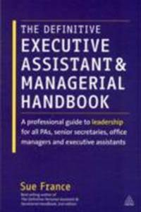 The Definitive Executive Assistant and Managerial Handbook: A Professional Guide to Leadership for All Pas, Senior Secretaries, Office Managers and Ex