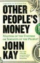 Other peoples money - masters of the universe or servants of the people?