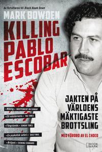 Killing Pablo Escobar – Jakten på världens mäktigaste brottsling