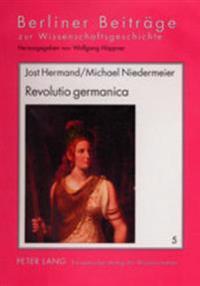 Revolutio Germanica: Die Sehnsucht Nach Der «alten Freiheit» Der Germanen. 1750-1820