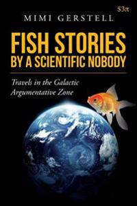 Fish Stories by a Scientific Nobody: Travels in the Galactic Argumentative Zone