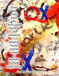 Konst for Frihet Boner for Charlie Hebdo Hommage for Humanitar Civil Rattigheter Franska Engelska Svensk AV Surrealist Konstnar Grace Divine