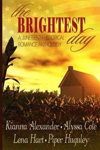 The Brightest Day: A Juneteenth Historical Romance Anthology
