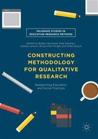 Constructing Methodology for Qualitative Research: Researching Education and Social Practices