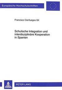 Schulische Integration Und Interdisziplinaere Kooperation in Spanien: Eine Qualitative Untersuchung Zur Kooperationsproblematik Im Rahmen Der Integrat
