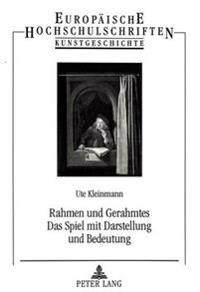 Rahmen Und Gerahmtes. Das Spiel Mit Darstellung Und Bedeutung: Eine Untersuchung Des Illusionistischen Rahmenmotivs Im Oeuvre Gerrit Dous