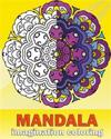 Mandala Imagination Coloring: Artists' Coloring Book, Inspire Creativity, Craft & Hobbies, Coloring Designs for Adults - Creative Color Your Imagina