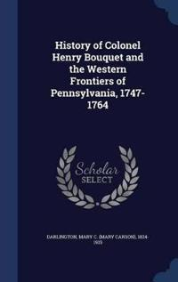 History of Colonel Henry Bouquet and the Western Frontiers of Pennsylvania, 1747-1764