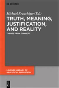 Truth, Meaning, Justification, and Reality: Themes from Dummett