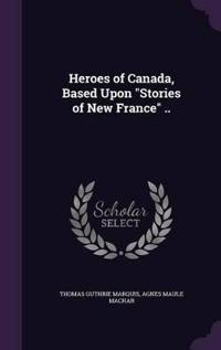 Heroes of Canada, Based Upon Stories of New France ..