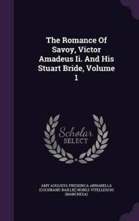 The Romance of Savoy, Victor Amadeus II. and His Stuart Bride, Volume 1