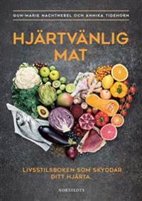 Hjärtvänlig mat : livsstilsboken som skyddar ditt hjärta