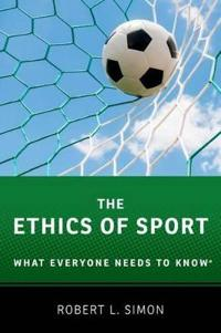 The Ethics of Sport: What Everyone Needs to Know(r)