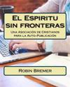 El Espiritu Sin Fronteras: Una Asociacion de Cristianos Para La Auto-Publicacion